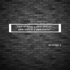 """""""Para arrancar y para destruir... para edificar y para plantar"""" Jeremías 4"""