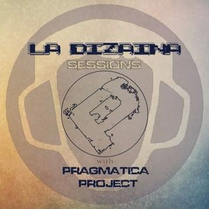 Pragmatica Project - La Dizaina Sessions (PsyTrance Edition March 2016)
