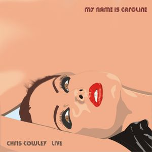 My Name Is Caroline-Chris Cowley Live