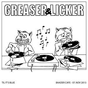 GREASER & LICKER - til it's blue.