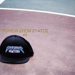 FASHION SHOW STATUS #3