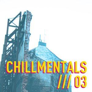 Chillmentals /// 03