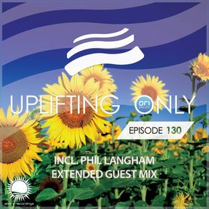 Ori Uplift – Uplifting Only 130 (with Extended Phil Langham Guest Mix)