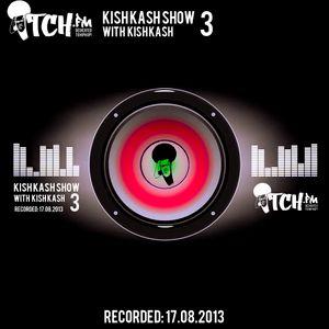Kish Kash - Kish Kash Show 3 - ITCH FM (17-AUG-2013)
