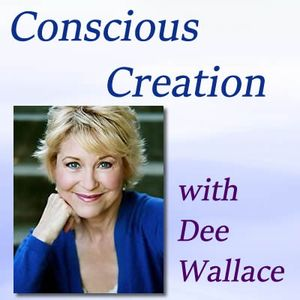 Conscious Creation with Dee Wallace - Loving Yourself Is the Key to Creation 12-20-16