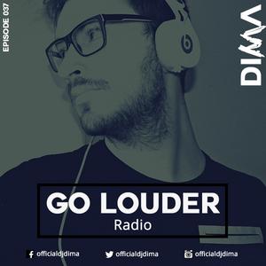 Dima presents GO LOUDER Radio - Ep. 037