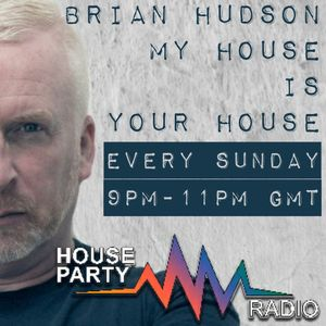 Brian Hudson   House Party Radio   #MyHouseIsYourHouse   23.05.2021