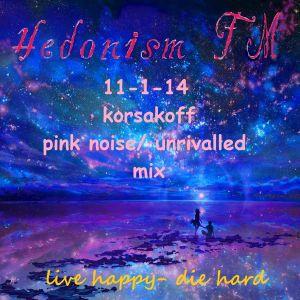 hedonism fm 11-1-14 korsakoff pink noise/ unrivalled