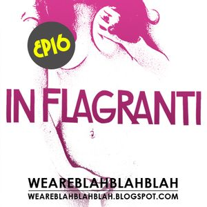 In Flagranti - WeAreBlahBlahBlah EP16