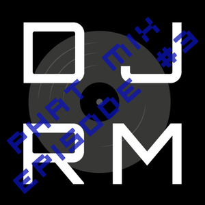 DJ RM - PhatMix Episode #3