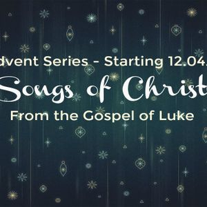 """Advent Series - The Songs of Christmas - """"A Song of Praise & Peace"""" - Luke 2:13-14"""