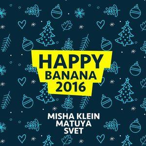 Misha Klein - Happy Banana 2016