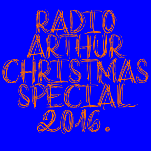Radio Arthur Christmas Special 2016