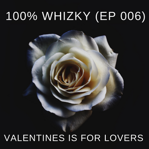 100% WhiZky (EP 006) - Valentine's Is For Lovers by WhiZky | Mixcloud