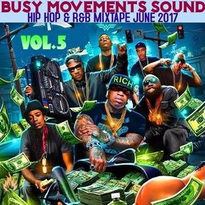 BUSY MOVEMENTS SOUND-HIP HOP R&B MIXTAPE JUNE 2017 Vol 5
