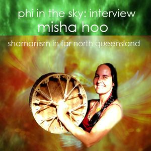 phi in the sky interview: misha hoo shamanism in far north queensland