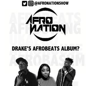 The AfroNation Show | 13.12.17 | Drake's Afrobeats Album? | Rod Rantz, Jay Krimzz & Gracey Mae