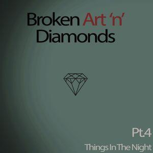 Broken Art 'n' Diamonds - Pt.4 (Things In The Night)