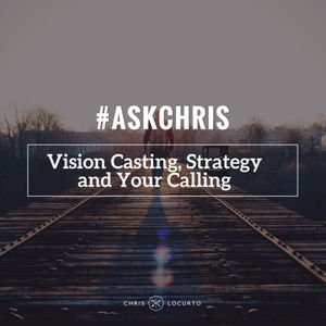 207: Ask Chris: Vision Casting, Strategy, and Your Calling