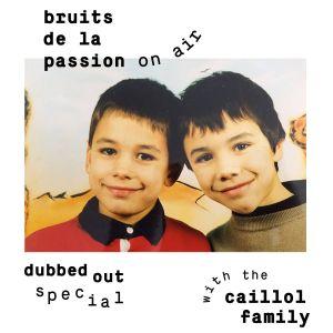 Bruits de la Passion #10 - dubbed out special w/ Caillol family