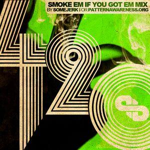 Smoke Em If You Got Em 420 mix for PatternAwareness.org
