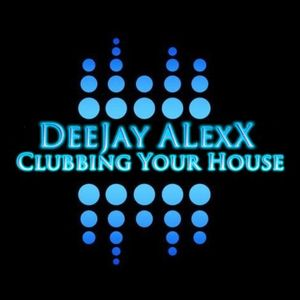 DeeJay ALexX - Clubbing Your House  # 6