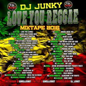 DJJUNKY - LOVE YOU REGGAE MIXTAPE 2K16