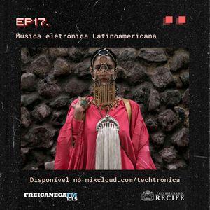 Techtrônica #17 - Música Eletrônica Latinoamericana