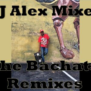 DJ Alex Mixes The Bachata Remixes