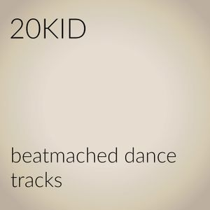 20KID - beatmached dance tracks 1