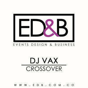 ED&B - DJ VAX | CROSSOVER SET