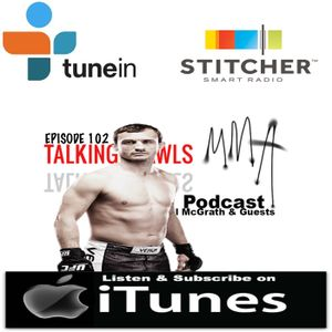 Episode 102 of Talking Brawls MMA.com podcast featuring: Jim Genia & Brad Pickett