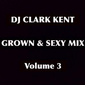 DJ Clark Kent Grown & Sexy Mix Vol. 3