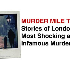337. MURDER MILE WALKS: Stories of London's Most Infamous & Shocking Murders [Some Explicit Content