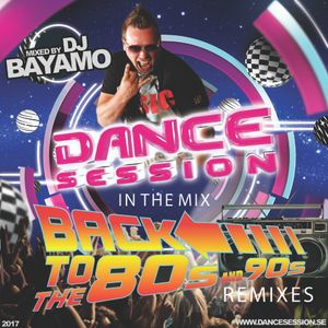 "Dance Session ""in the mix"" Session #Back 2 the 80s & 90s remixes by dj Bayamo"