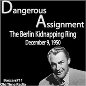 Dangerous Assignment - The Berlin Kidnapping Ring (12-09-50)