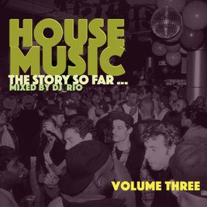 House Music:  The Story So Far Vol. 3 House Classics