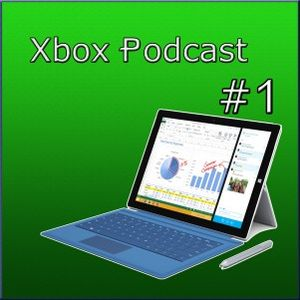 Xbox Podcast #1, Surface Pro 3