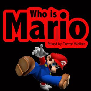 Who is Mario - Mixed by Trevor Walker