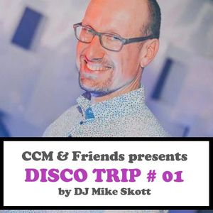 CCM & FRIENDS presents DISCO TRIP # 01 by DJ Mike Skott