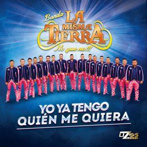 Banda La Misma Tierra - Yo Ya Tengo Quien Me Quiera 2015
