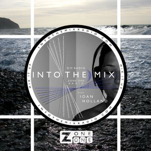 #INTO THE MIX with Ioan Holland // CHARTED WATERS #5 // ZoneOneRadio