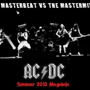 THE AC/DC SUMMER 2013 MEGAMIX by Dj MASTERBEAT vs THE MASTERMIXER