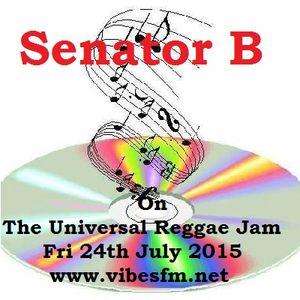 Fri 24th July 2015 SenatorBlessedB on The Universal Reggae Jam Vibesfm.net