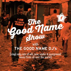 The Good Name DJ's – vinyl only mix of old, new, under and overground music from all over the world