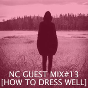 NC GUEST MIX#13: HOW TO DRESS WELL