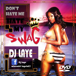 Dj Laye Presents Dont Hate Me Hate My Swag Mix October 2012