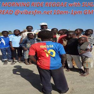 THE MORNING RIDE REGGAE SHOW Ft SUGAR DREAD@VIBESFM.NET 29th NOV 14 > ON DEMAND