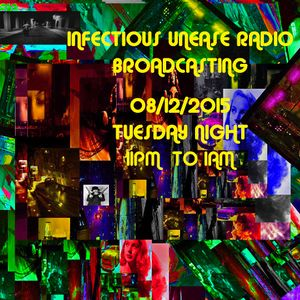 INFECTIOUS UNEASE RADIO BROADCAST_08_12_2015