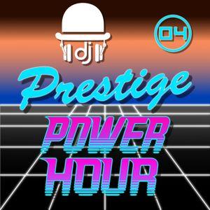 Prestige Power Hour 04